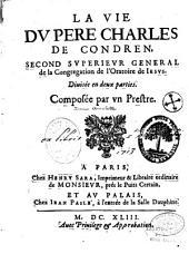 La Vie du Père Charles de Condren, second supérieur général de la congrégation de l'Oratoire de Jésus,... composée par un prêtre