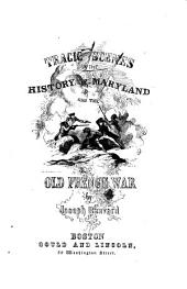 Tragic Scenes in the History of Maryland and the Old French War: With an Account of Various Interesting Contemporaneous Events which Occurred in the Early Settlement of America
