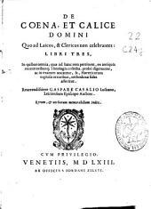 De Coena et Calice Domini quo ad laicos, [et] clericos non celebrantes: libri tres ...
