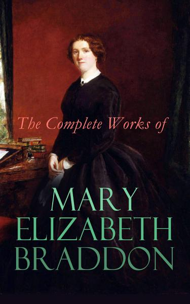 Download The Complete Works of Mary Elizabeth Braddon Book