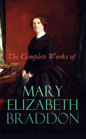 The Complete Works of Mary Elizabeth Braddon PDF