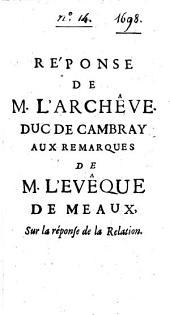 """Réponse de M. l'archevêque duc de Cambray aux remarques de M. l'évêque de Meaux sur la """"Réponse de la Relation"""""""