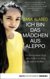 Ich bin das Mädchen aus Aleppo: Ich widme dieses Buch allen Kindern im Krieg. Ihr seid nicht allein.