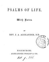 Psalms of life, with notes, by J.A. Alexander