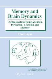 Memory and Brain Dynamics: Oscillations Integrating Attention, Perception, Learning, and Memory
