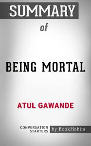 Summary of Being Mortal by Atul Gawande | Conversation Starters