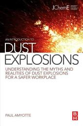 An Introduction to Dust Explosions: Understanding the Myths and Realities of Dust Explosions for a Safer Workplace