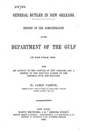 General Butler in New Orleans: History of the Administration of the Department of the Gulf in the Year 1862 : with an Account of the Capture of New Orleans, and a Sketch of the Previous Career of the General, Civil and Military