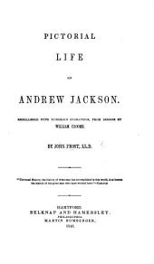 Pictorial life of Andrew Jackson. Embellished with numerous engravings from designs by W. Croome