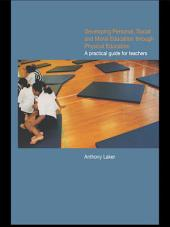 Developing Personal, Social and Moral Education through Physical Education: A Practical Guide for Teachers