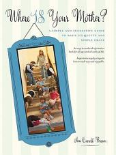 Where IS Your Mother?: A Simple and Suggestive Guide to Basic Etiquette and Simple Grace