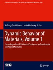 Dynamic Behavior of Materials, Volume 1: Proceedings of the 2014 Annual Conference on Experimental and Applied Mechanics