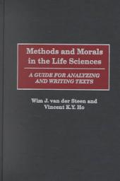Methods and Morals in the Life Sciences: A Guide for Analyzing and Writing Texts