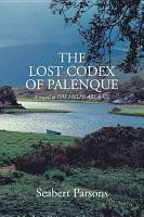 The Lost Codex of Palenque  A Sequel to the Fields Are Bare PDF