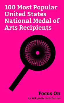 Focus On  100 Most Popular United States National Medal of Arts Recipients PDF