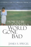 How to Be Good in a World Gone Bad Book