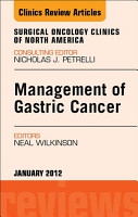 Management of Gastric Cancer  An Issue of Surgical Oncology Clinics   E Book PDF