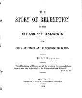 The Story of Redemption in the Old and New Testaments: For Bible Readings and Responsive Services