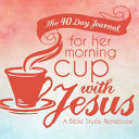The 40 Day Journal for Her Morning Cup with Jesus