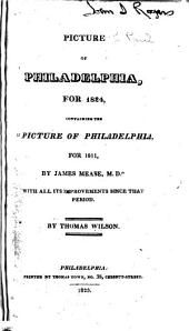 "Picture of Philadelphia, for 1824: Containing the ""Picture of Philadelphia, for 1811, by James Mease, M.D."" with All Its Improvements Since that Period"