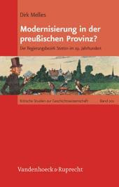 Modernisierung in der preußischen Provinz?: Der Regierungsbezirk Stettin im 19. Jahrhundert