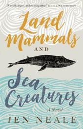 Land Mammals and Sea Creatures: A Novel