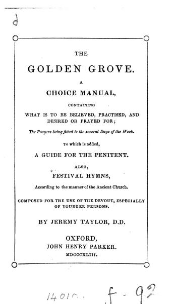 The golden grove  a choice manual  To which is added A guide for the penitent  by B  Duppa   also festival hymns PDF