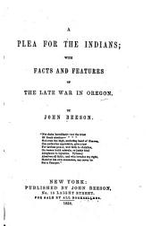 A Plea for the Indians: With Facts and Features of the Late War in Oregon