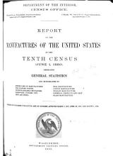 Census Reports Tenth Census  Report of the manufacturers of the United States at the Tenth Census  June 1  1980   embracing general statistics and monographs on power used in manufacturers  The factory system  Interchangeable mechanism  Hardware  cutlery  etc  Iron and steel  Silk manufacture  Cotton manufacture  Woolen manufacture  Chemical products and salt  Glass manufacture PDF