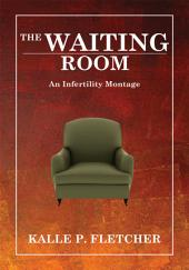 THE WAITING ROOM: An Infertility Montage