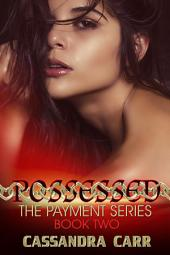 Possessed: (book 2, The Payment Series)