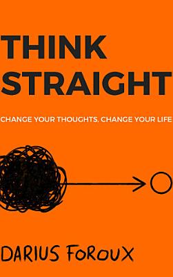 THINK STRAIGHT  Change Your Thoughts  Change Your Life