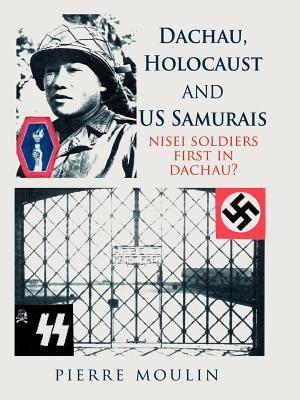 Dachau  Holocaust  and US Samurais PDF