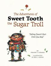 The Adventures of Sweet Tooth the Sugar Troll: Falling Doesn't Hurt Until You Stop