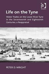 Life on the Tyne: Water Trades on the Lower River Tyne in the Seventeenth and Eighteenth Centuries, a Reappraisal