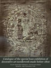 Catalogue of the Special Loan Exhibition of Decorative Art Needlework: Made Before 1800. Held in 1873