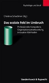 Das soziale Feld im Umbruch: professionelle Kompetenz, Organisationsverantwortung, innovative Methoden