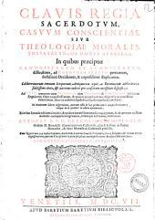 Clauis regia sacerdotum casuum conscientiae, siue theologiae moralis thesauri locos omnes aperiens, in quibus praecipuae canonistarum et summistarum difficultates ad communem praxim pertinentes, doctissime deciduntur, & copiosissime explicantur ... In duodecim libros dispertitum ... In hac secunda editione a multis, & quidem notabilibus mendis expurgatum ... Authore R. P. D. Gregorio Sayro... Cum quintuplici indice ..
