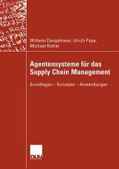 Agentensysteme für das Supply Chain Management: Grundlagen — Konzepte — Anwendungen