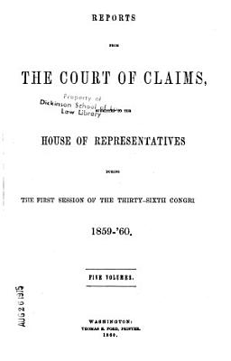 Reports from the Court of Claims  Submitted to the House of Representatives  During the First Session of the Thirty fourth Congress  third Session of the Thirty seventh Congress   1855  56   1862  63