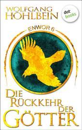Enwor - Band 6: Die Rückkehr der Götter: Die Bestseller-Serie – jetzt billiger kaufen