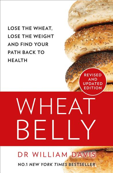 Download Wheat Belly  Lose the Wheat  Lose the Weight and Find Your Path Back to Health Book