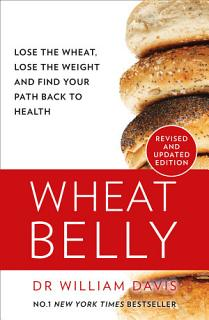Wheat Belly  Lose the Wheat  Lose the Weight and Find Your Path Back to Health Book