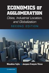 Economics of Agglomeration: Cities, Industrial Location, and Globalization, Edition 2