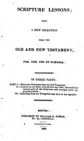 Scripture Lessons: Being a New Selection from the Old and New Testament, for the Use of Schools. In Three Parts