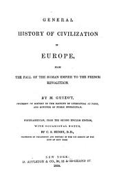 General History of Civilization in Europe from the Fall of the Roman Empire to the French Revolution by M. Guizot