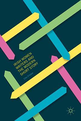 Irish Women Writers and the Modern Short Story PDF