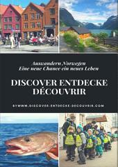 Discover Entdecke Découvrir Auswandern Norwegen: Eine neue Chance ein neues Leben