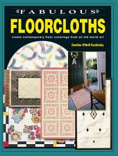 Fabulous Floorcloths: Create Contemporary Floor Coverings from an Old World Art