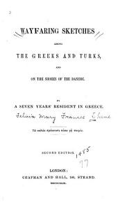 Wayfaring Sketches Among the Greeks and Turks: And on the Shores of the Danube